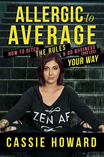 Allergic To Average: How To Ditch The Rules & Do Business And Life Your Way (10 Rules For The Ride Of Your Life)