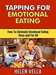 Tapping for Emotional Eating: How To Eliminate Emotional Eating Once and For All (Tapping Guidebooks Book 3)