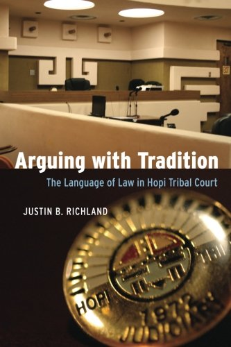 Arguing with Tradition: The Language of Law in Hopi Tribal Court (Chicago Series in Law and Society) by University of Chicago Press