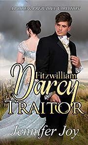 Fitzwilliam Darcy, Traitor: A Pride & Prejudice Variation (Dimensions of Darcy Book 1)