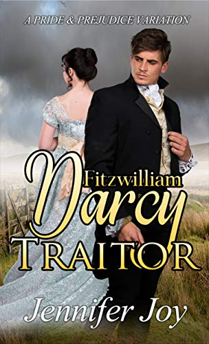 Fitzwilliam Darcy, Traitor: A Pride & Prejudice Variation (Dimensions of Darcy Book 1) (Nearest Is The Where)