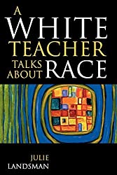 A White Teacher Talks about Race by Landsman, Julie(February 4, 2005) Paperback