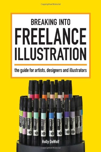 Breaking into Freelance Illustration: A Guide for Artists, Designers and Illustrators por Holly DeWolf