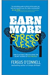 Earn More, Stress Less: How to attract wealth using the secret science of getting rich Your Practical Guide to Living the Law of Attraction Kindle Edition