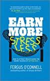 Earn More, Stress Less - How to attract wealthusing the secret science of getting rich, YourPractical Guide to Living the Law of Attraction