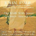 Enemies Among Us: My Walk With Jesus |  Christians United,John Paul