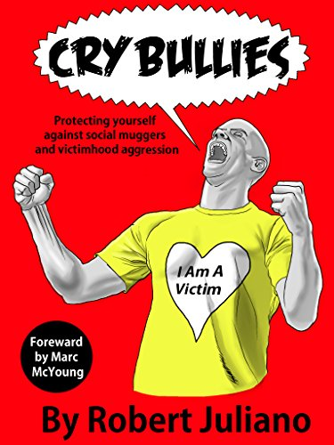 Cry Bullies Protecting yourself against social muggers and victimhood aggression by [Juliano, Robert]