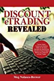 img - for Discount eTrading Revealed: Former Stock, Futures and Options trader for 20 years Reveals the Astonishing Secrets of How to Make Money as a Discount (online) Trader. by Meg Brewer (2006-12-20) book / textbook / text book