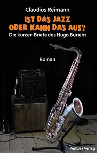 Ist das Jazz oder kann das aus?: Die kurzen Briefe des Hugo Buriem
