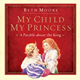 img - for My Child, My Princess: A Parable About the King book / textbook / text book