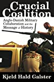 Crucial Coalition : Anglo-Danish Military Collaboration and the Message of History, Galster, Kjeld Hald, 0988019280
