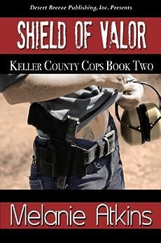 Shield of Valor (Keller County Cops Book 2) by [Atkins, Melanie]