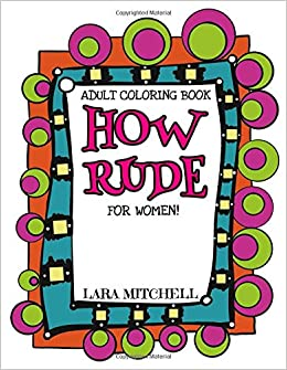 How Rude A Xxx Coloring Book For Women Lara Mitchell