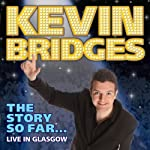 Kevin Bridges - The Story So Far…Live in Glasgow | Kevin Bridges