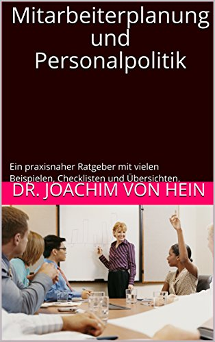 Mitarbeiterplanung und Personalpolitik: Ein praxisnaher Ratgeber mit vielen Beispielen, Checklisten und Übersichten. (Mitareiterführung 1) (German Edition) by [von Hein, Dr. Joachim]