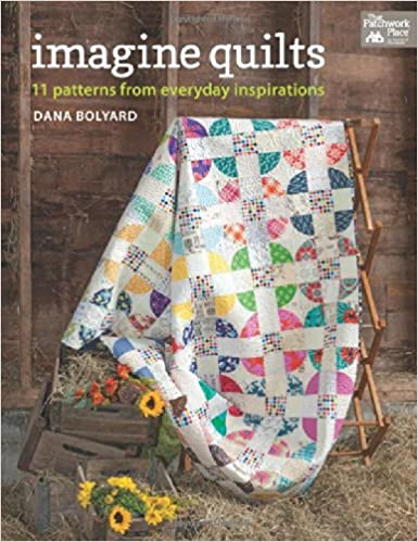 Imagine Quilts: 11 Patterns from Everyday Inspirations: Dana ... : quilt books amazon - Adamdwight.com