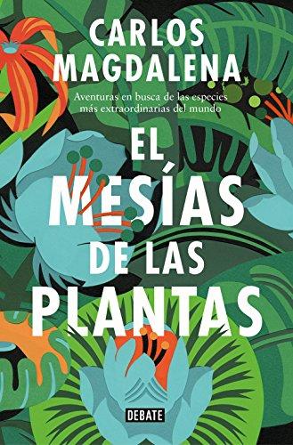 El mesías de las plantas: Aventuras en busca de las especies más extraordinarias del mundo (Spanish Edition)