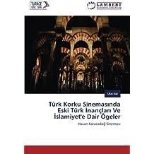 Türk Korku Sinemasında Eski Türk İnançları Ve İslamiyet'e Dair Ögeler: Hasan Karacadağ Sineması (Turkish Edition)