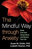 The Mindful Way through Anxiety: Break Free from