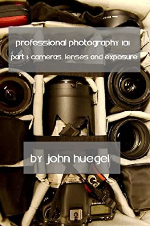 Professional Photography 101 Part 1: Cameras, Lenses and