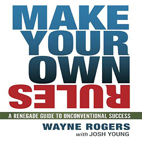 Make Your Own Rules: A Renegade Guide to Unconventional Success by Gildan Media, LLC