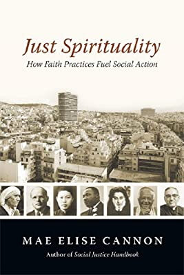 Just Spirituality: How Faith Practices Fuel Social Action