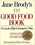 img - for By Jane E. Brody - Jane Brody's Good Food Book: Living the High-Carbohydrate Way (1990-01-16) [Hardcover] book / textbook / text book