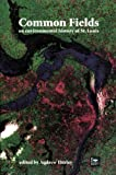 Common Fields : An Environmental History of St. Louis, , 1883982154