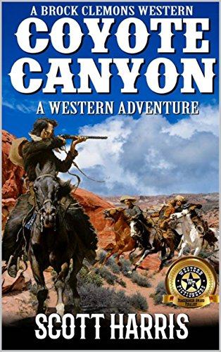 A Brock Clemons Western: Coyote Canyon: A Western Adventure From The Author of Coyote Creek: A Western (The Brock Clemons Tales of the Old West Series Book 3)