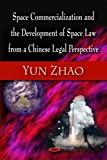 Space Commercialization and the Development of Space Law from a Chinese Legal Perspective, Yun Zhao, 1606922440