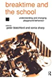 Breaktime and the School: Understanding and Changing Playground Behaviour