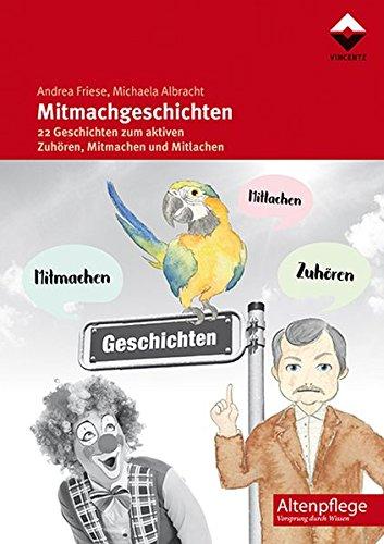 Mitmachgeschichten: 22 Geschichten zum aktiven Zuhören, Mitmachen und Mitlachen (Altenpflege) Taschenbuch – 15. August 2016 Andrea Friese Michaela Albracht Vincentz Network 3866304846