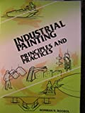 Industrial Painting : Principles and Practices, Roobel, Norman R., 1569901236