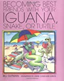 Becoming Best Friends with Your Iguana, Snake or Turtle, Bill Gutman, 0761318623