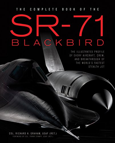 The Complete Book of the SR-71 Blackbird: The Illustrated Profile of Every Aircraft, Crew, and Breakthrough of the World's Fastest Stealth Jet -