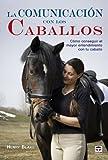 La comunicación con los caballos : cómo conseguir el mayor entendimiento con tu caballo