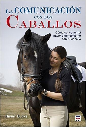 La comunicación con los caballos : cómo conseguir el mayor