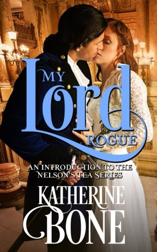 My Lord Rogue: An Introduction to the Nelson's Tea Series (Volume 1)