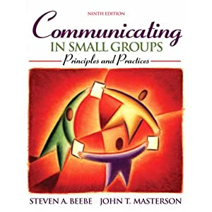 Communicating in Small Groups: Principles and Practices (9th Edition) Steven A. Beebe and John T. Masterson