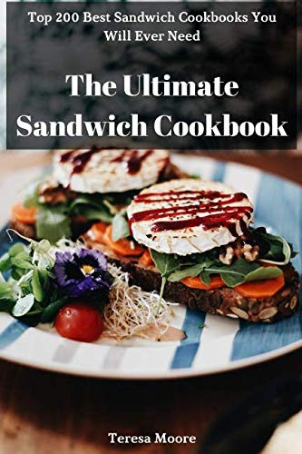 The Ultimate Sandwich Cookbook:  Top 200 Best Sandwich Cookbooks You Will Ever Need (Natural Food)