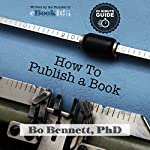 How to Publish a Book: The 10-Minute Guide to Self-Publishing | Bo Bennett PhD