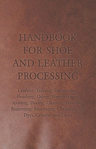 handbook-for-shoe-and-leather-processing-leathers-tanning-fatliquoring-finishing-oiling-waterproofin