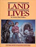 img - for Our land, our lives: A pictorial history of McLennan County, Texas book / textbook / text book