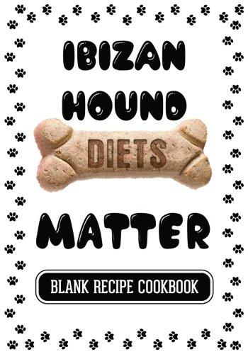Ibizan Hound Diets Matter: Homemade Dog Treats Recipe Book, Blank Recipe Cookbook, 7 x 10, 100 Blank Recipe Pages by Dartan Creations