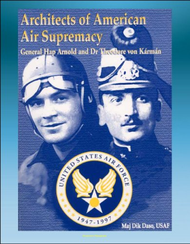 (Architects of American Air Supremacy: General Hap Arnold and Dr. Theodore von Karman - Conceptualizing the Future Air)