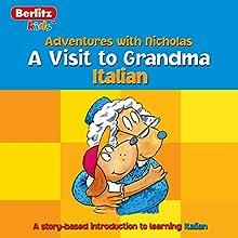 A Visit to Grandma: Berlitz Kids Italian, Adventures with Nicholas Audiobook by Berlitz Narrated by Berlitz