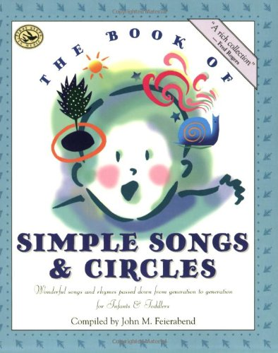 (The Book of Simple Songs & Circles: Wonderful Songs and Rhymes Passed Down from Generation to Generation for Infants & Toddlers (First Steps in Music series))