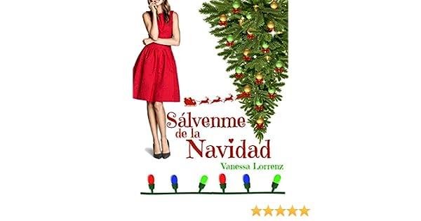 Sálvenme de la Navidad... (Spanish Edition) - Kindle edition by Vanessa Lorrenz. Literature & Fiction Kindle eBooks @ Amazon.com.