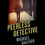 Peerless Detective | Michael Raleigh