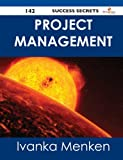Project Management 142 Success Secrets, Ivanka Menken, 1488514666